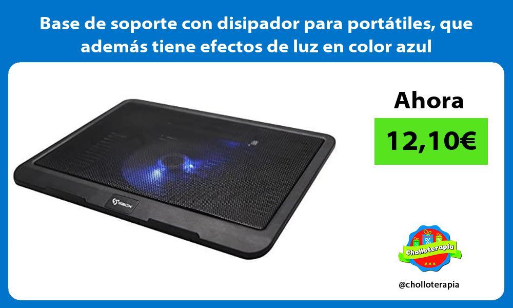 Base de soporte con disipador para portátiles que además tiene efectos de luz en color azul