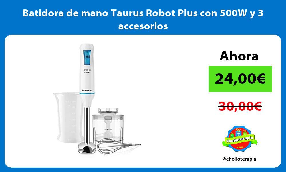 Batidora de mano Taurus Robot Plus con 500W y 3 accesorios