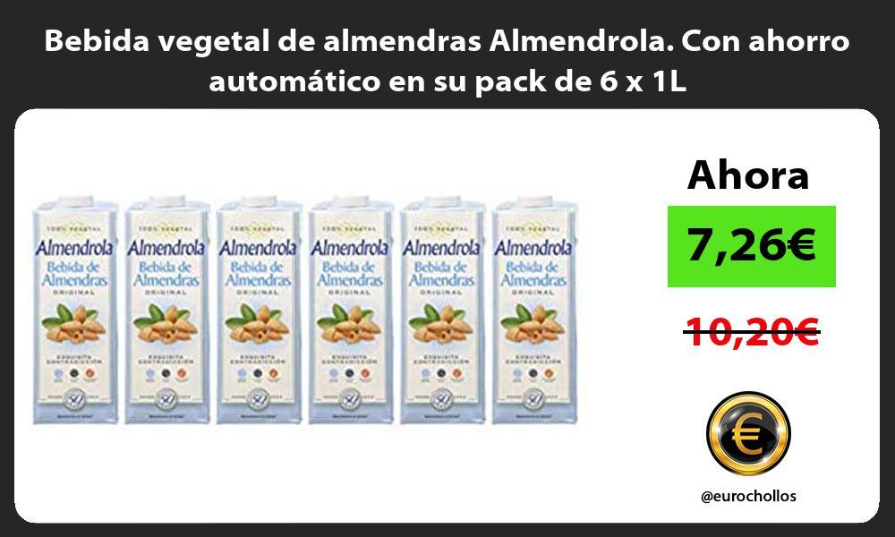 Bebida vegetal de almendras Almendrola Con ahorro automático en su pack de 6 x 1L