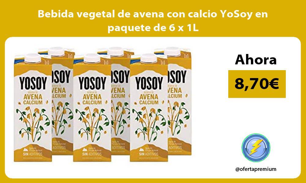 Bebida vegetal de avena con calcio YoSoy en paquete de 6 x 1L