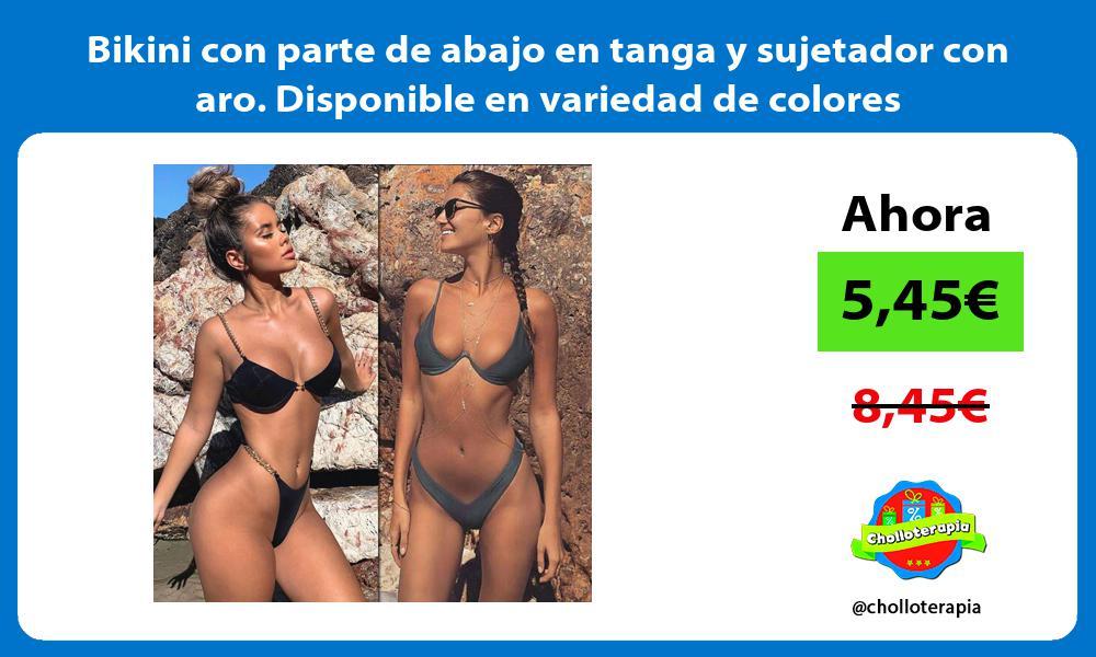 Bikini con parte de abajo en tanga y sujetador con aro Disponible en variedad de colores