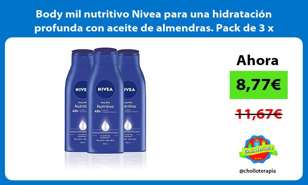 Body mil nutritivo Nivea para una hidratación profunda con aceite de almendras Pack de 3 x 400ml