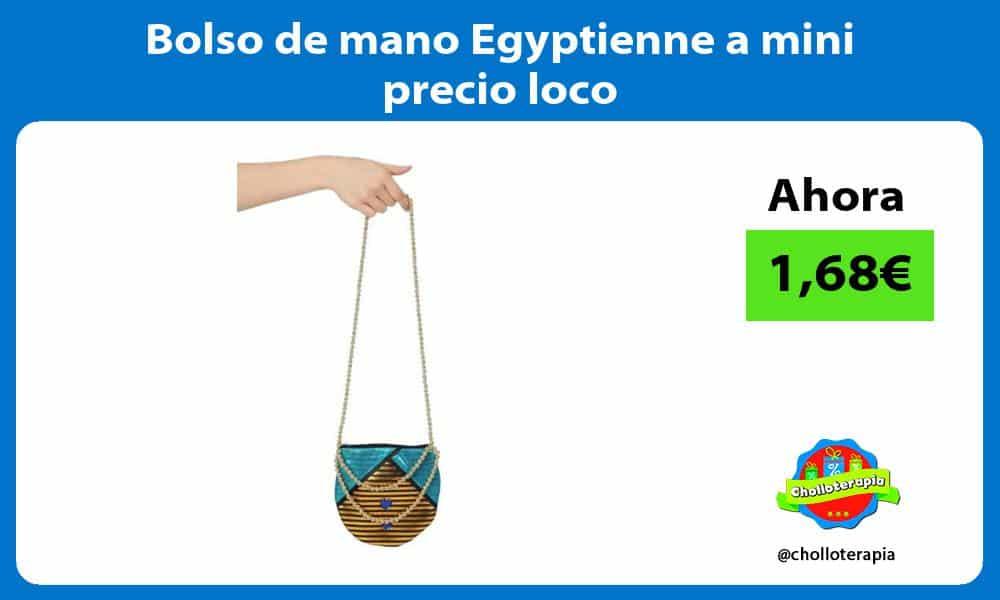 Bolso de mano Egyptienne a mini precio loco