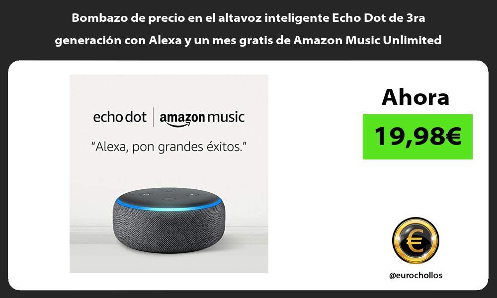Bombazo de precio en el altavoz inteligente Echo Dot de 3ra generación con Alexa y un mes gratis de Amazon Music Unlimited