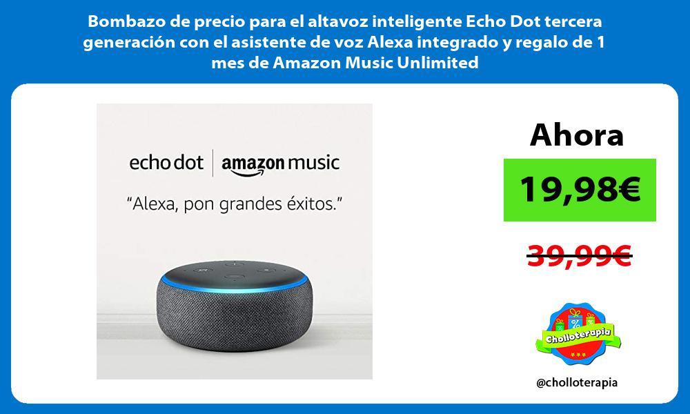 Bombazo de precio para el altavoz inteligente Echo Dot tercera generación con el asistente de voz Alexa integrado y regalo de 1 mes de Amazon Music Unlimited
