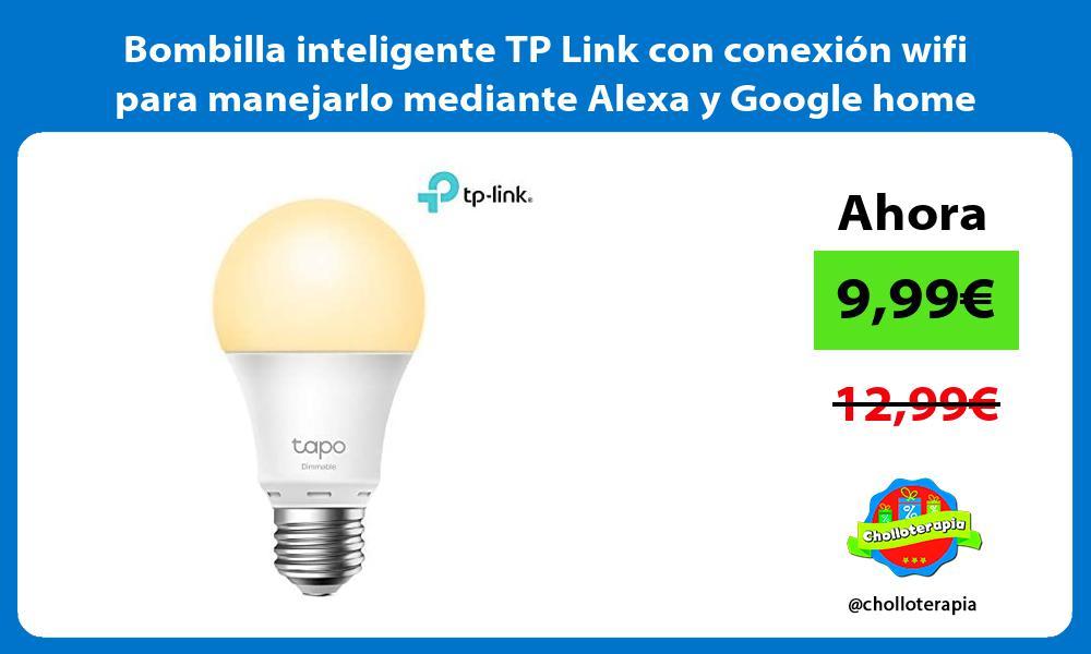 Bombilla inteligente TP Link con conexión wifi para manejarlo mediante Alexa y Google home