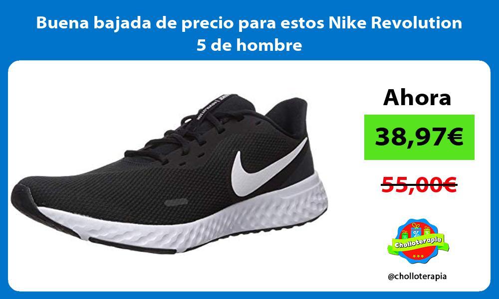 Buena bajada de precio para estos Nike Revolution 5 de hombre