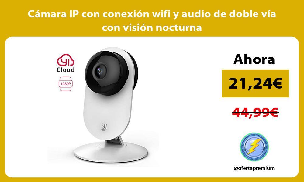 Cámara IP con conexión wifi y audio de doble vía con visión nocturna