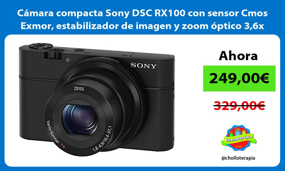Cámara compacta Sony DSC RX100 con sensor Cmos Exmor estabilizador de imagen y zoom óptico 36x