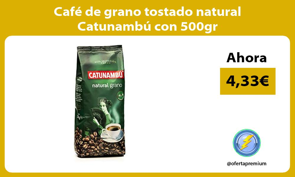 Café de grano tostado natural Catunambú con 500gr