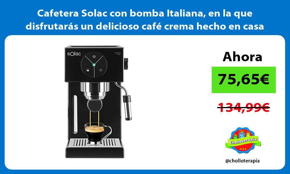 Cafetera Solac con bomba Italiana en la que disfrutarás un delicioso café crema hecho en casa