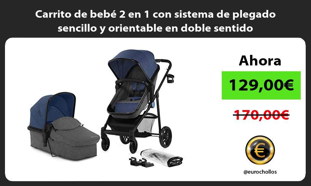 Carrito de bebé 2 en 1 con sistema de plegado sencillo y orientable en doble sentido