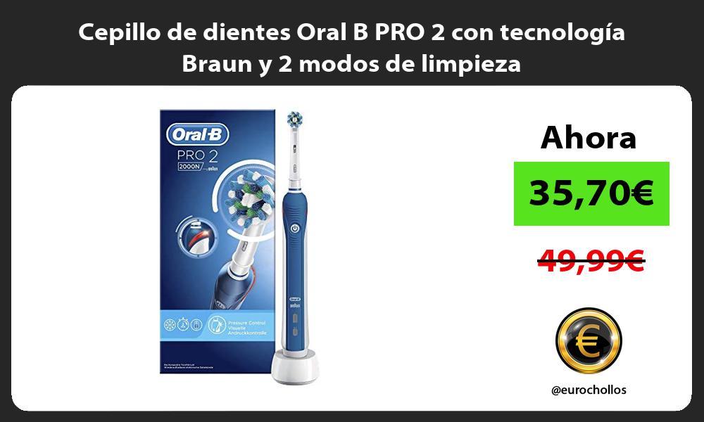 Cepillo de dientes Oral B PRO 2 con tecnología Braun y 2 modos de limpieza