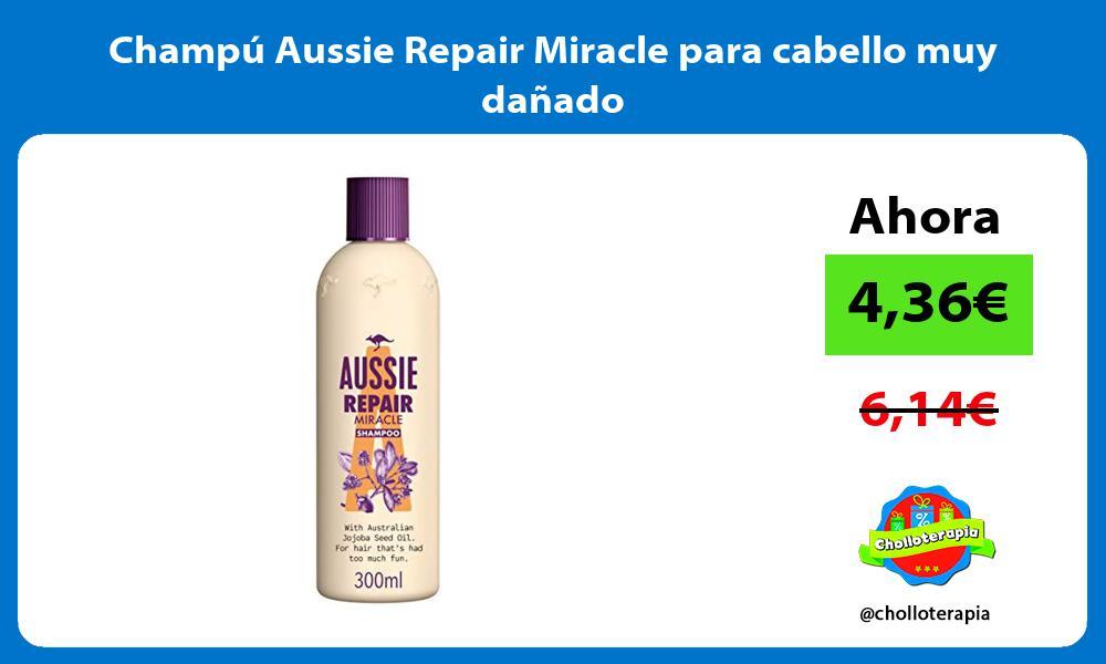 Champú Aussie Repair Miracle para cabello muy dañado