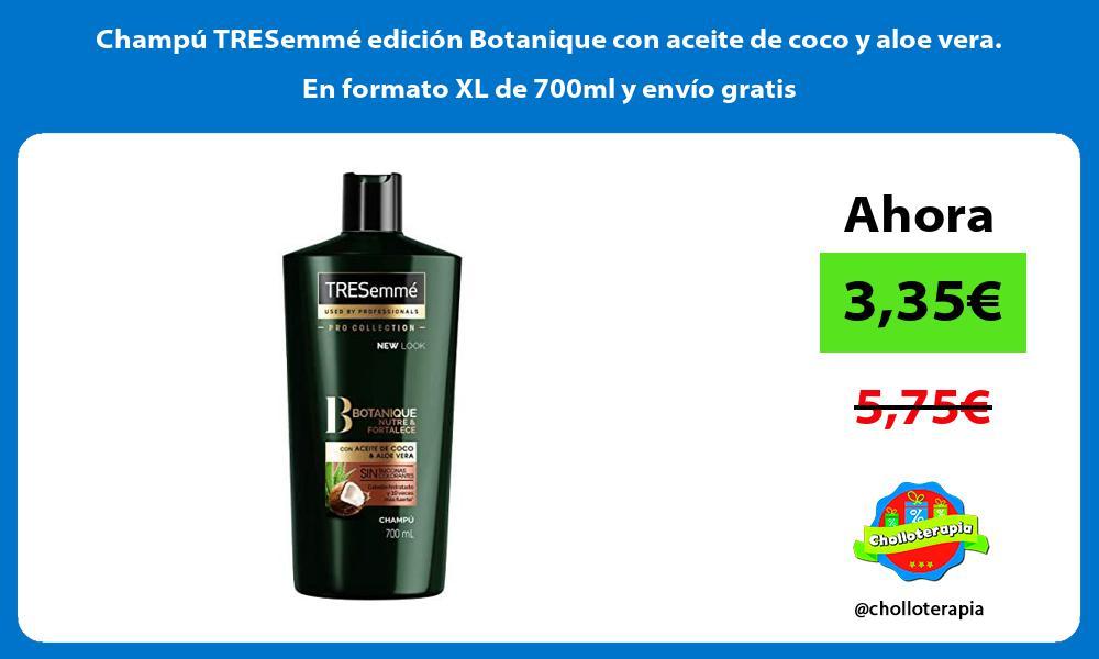 Champú TRESemmé edición Botanique con aceite de coco y aloe vera En formato XL de 700ml y envío gratis