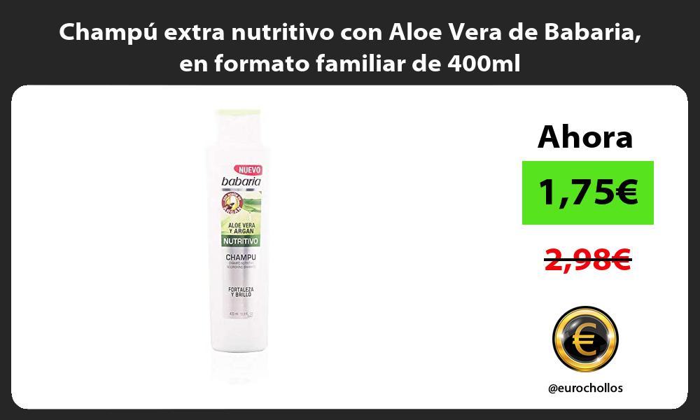 Champú extra nutritivo con Aloe Vera de Babaria en formato familiar de 400ml