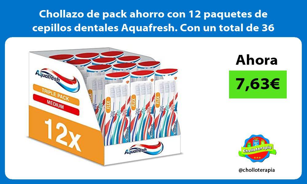 Chollazo de pack ahorro con 12 paquetes de cepillos dentales Aquafresh Con un total de 36 unidades