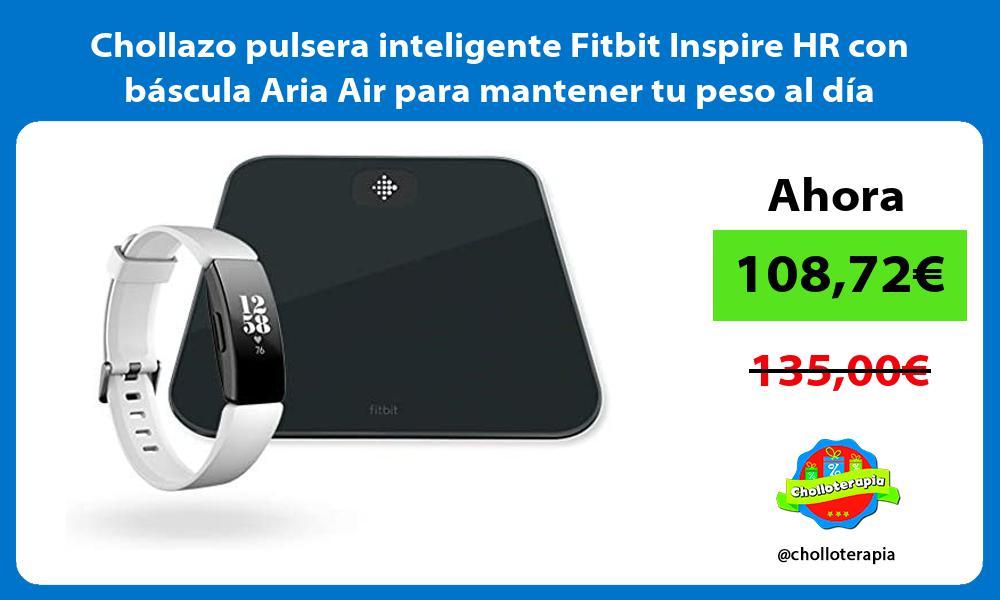 Chollazo pulsera inteligente Fitbit Inspire HR con báscula Aria Air para mantener tu peso al día