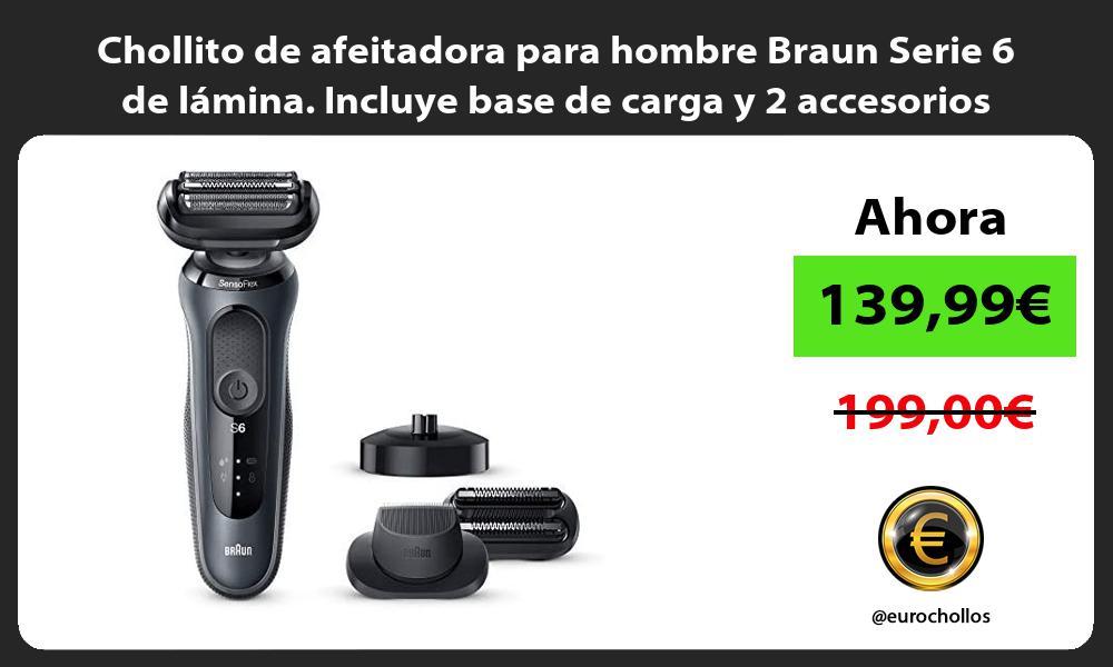 Chollito de afeitadora para hombre Braun Serie 6 de lámina Incluye base de carga y 2 accesorios