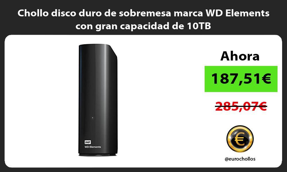 Chollo disco duro de sobremesa marca WD Elements con gran capacidad de 10TB