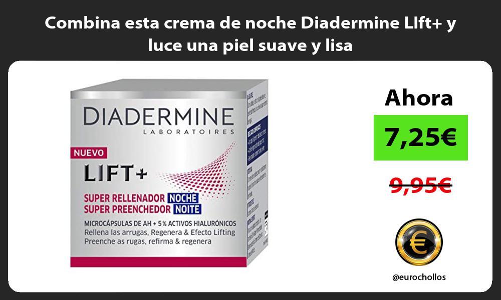 Combina esta crema de noche Diadermine LIft y luce una piel suave y lisa