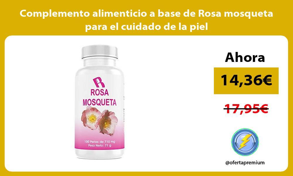 Complemento alimenticio a base de Rosa mosqueta para el cuidado de la piel