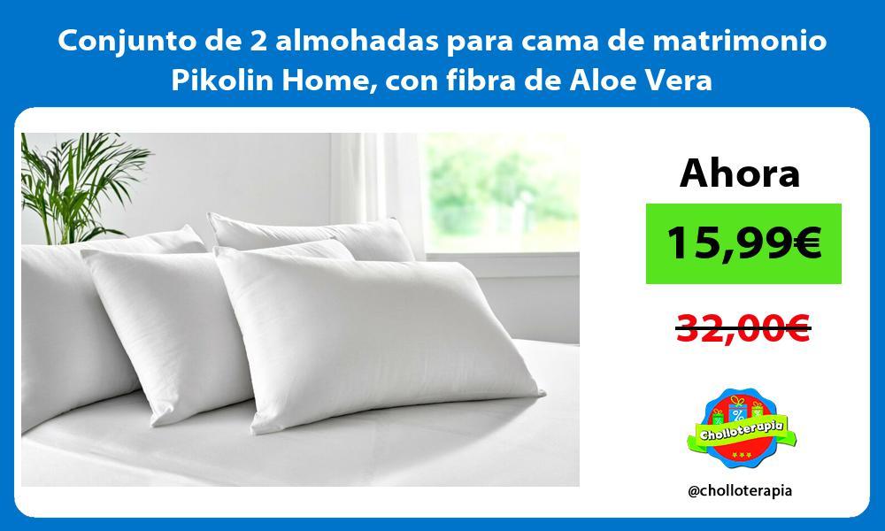 Conjunto de 2 almohadas para cama de matrimonio Pikolin Home con fibra de Aloe Vera