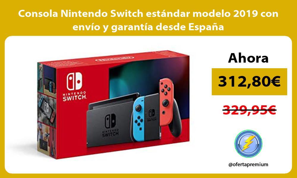 Consola Nintendo Switch estándar modelo 2019 con envío y garantía desde España