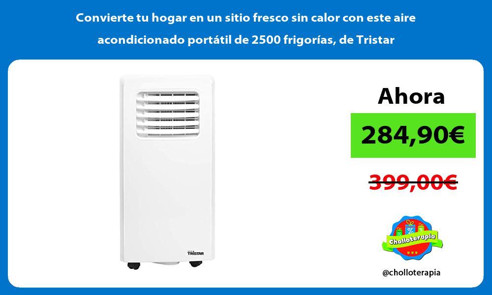 Convierte tu hogar en un sitio fresco sin calor con este aire acondicionado portátil de 2500 frigorías de Tristar