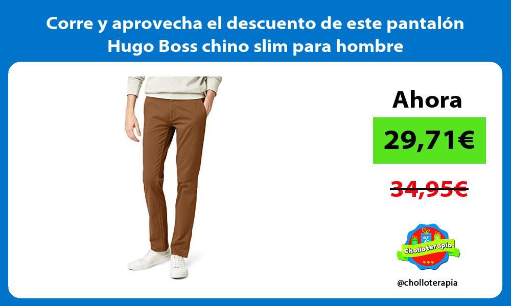 Corre y aprovecha el descuento de este pantalón Hugo Boss chino slim para hombre