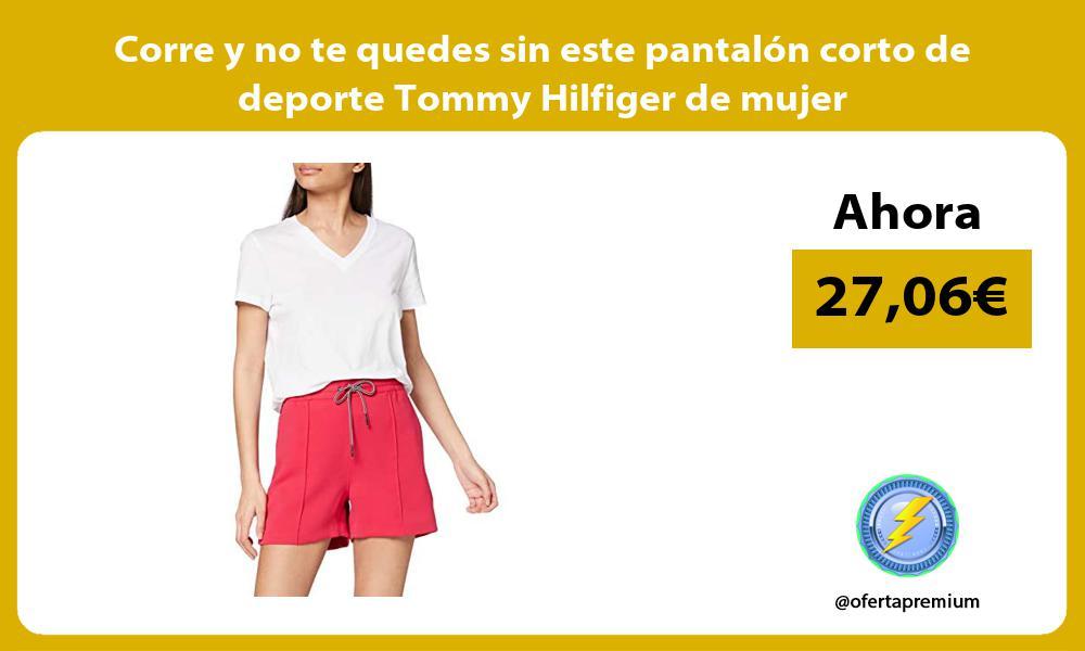 Corre y no te quedes sin este pantalón corto de deporte Tommy Hilfiger de mujer