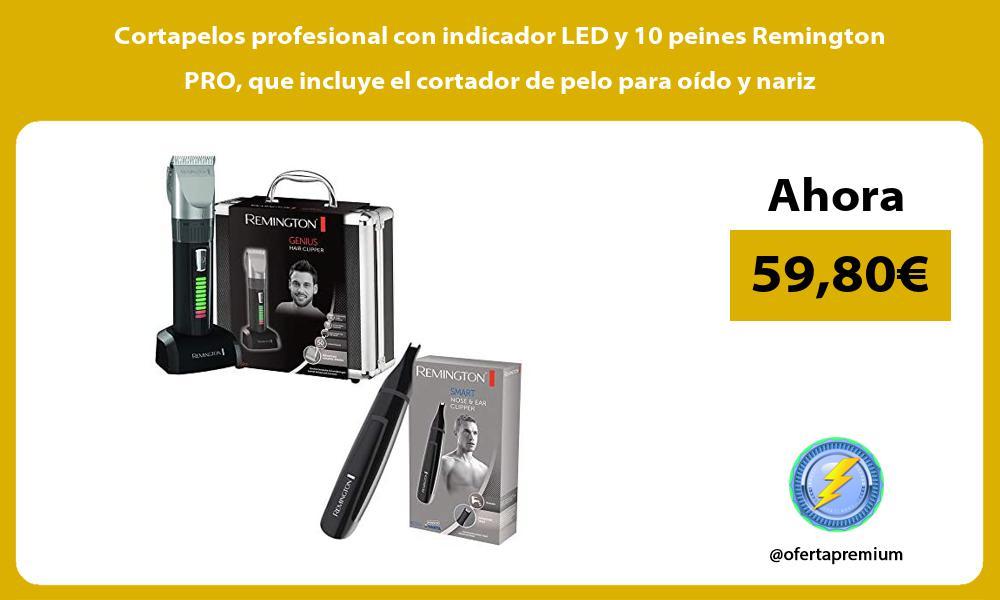 Cortapelos profesional con indicador LED y 10 peines Remington PRO que incluye el cortador de pelo para oído y nariz