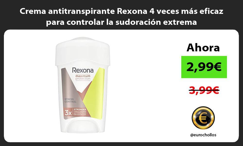 Crema antitranspirante Rexona 4 veces más eficaz para controlar la sudoración extrema
