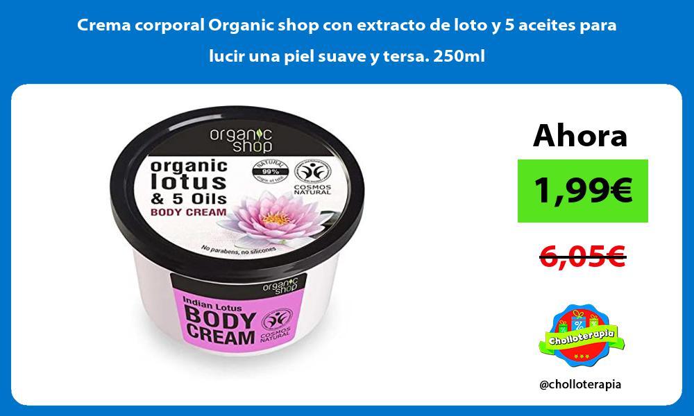 Crema corporal Organic shop con extracto de loto y 5 aceites para lucir una piel suave y tersa 250ml