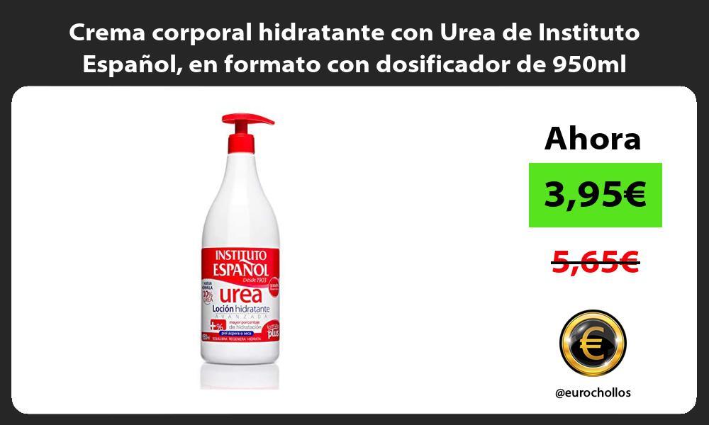 Crema corporal hidratante con Urea de Instituto Español en formato con dosificador de 950ml