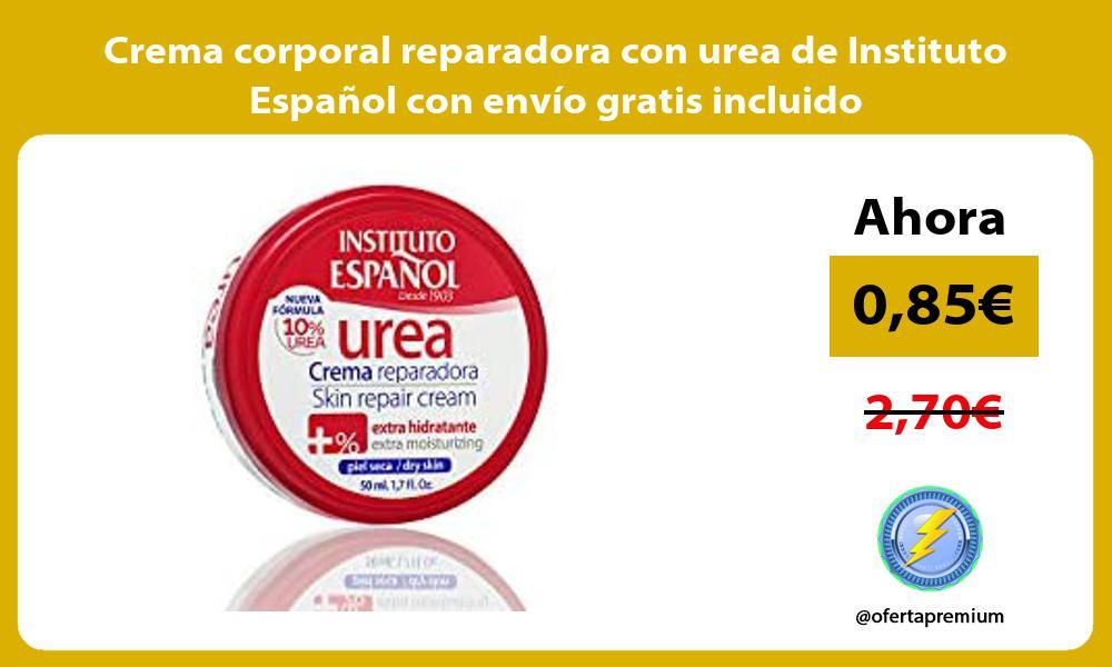 Crema corporal reparadora con urea de Instituto Español con envío gratis incluido