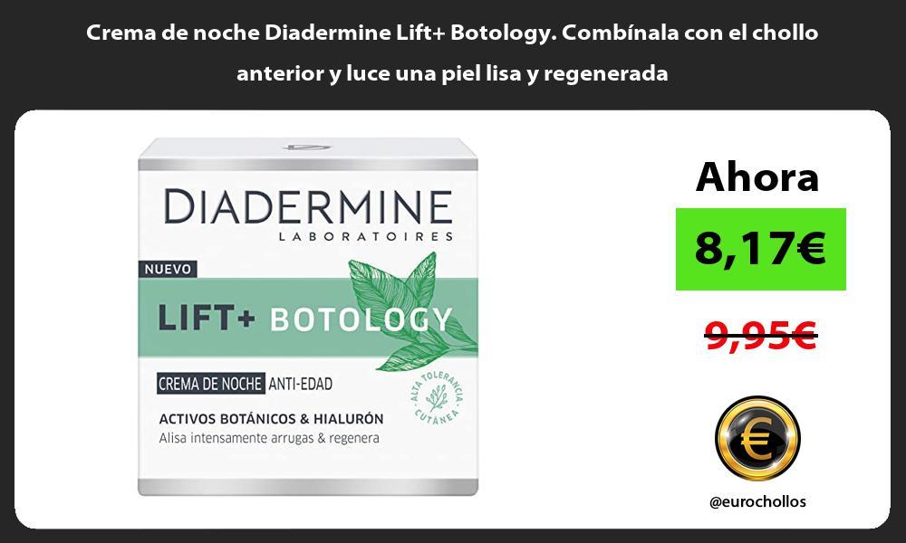 Crema de noche Diadermine Lift Botology Combínala con el chollo anterior y luce una piel lisa y regenerada