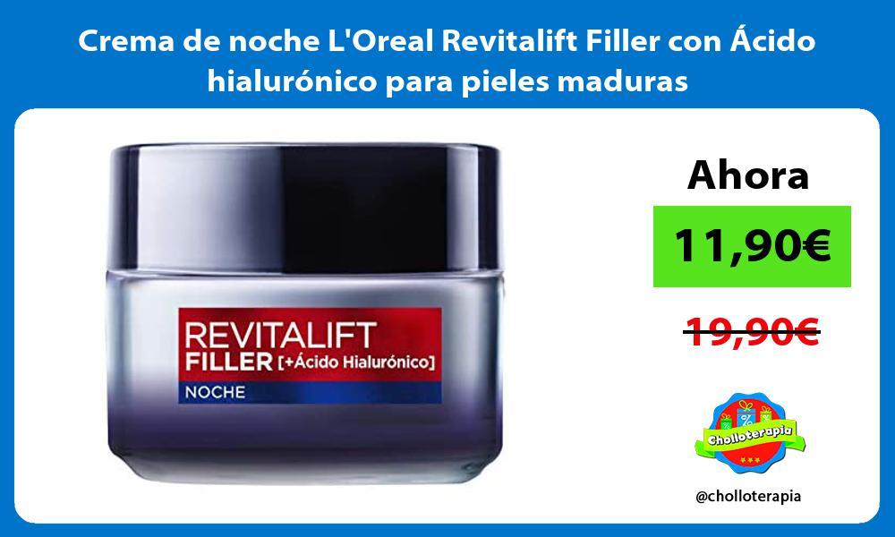 Crema de noche LOreal Revitalift Filler con Ácido hialurónico para pieles maduras