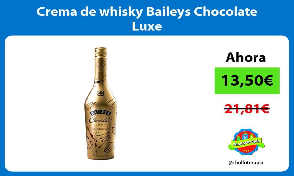 Crema de whisky Baileys Chocolate Luxe
