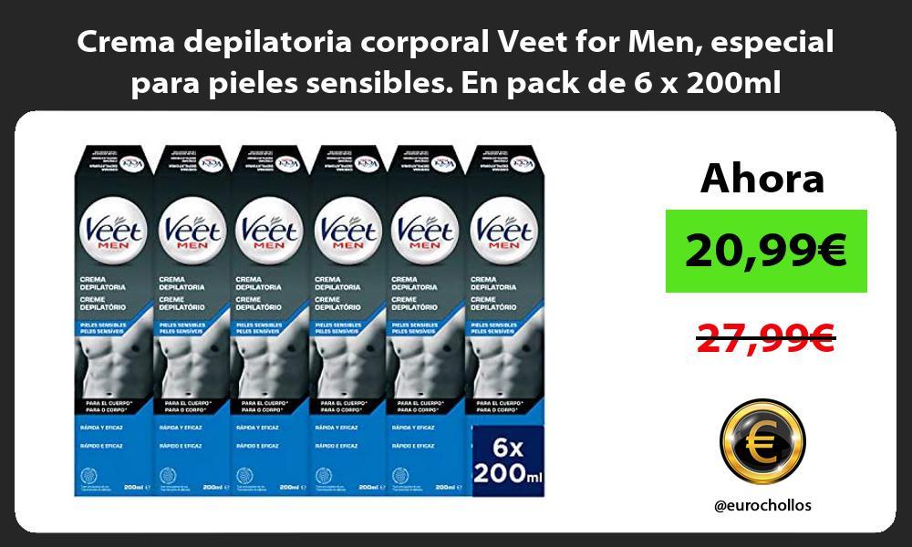 Crema depilatoria corporal Veet for Men especial para pieles sensibles En pack de 6 x 200ml