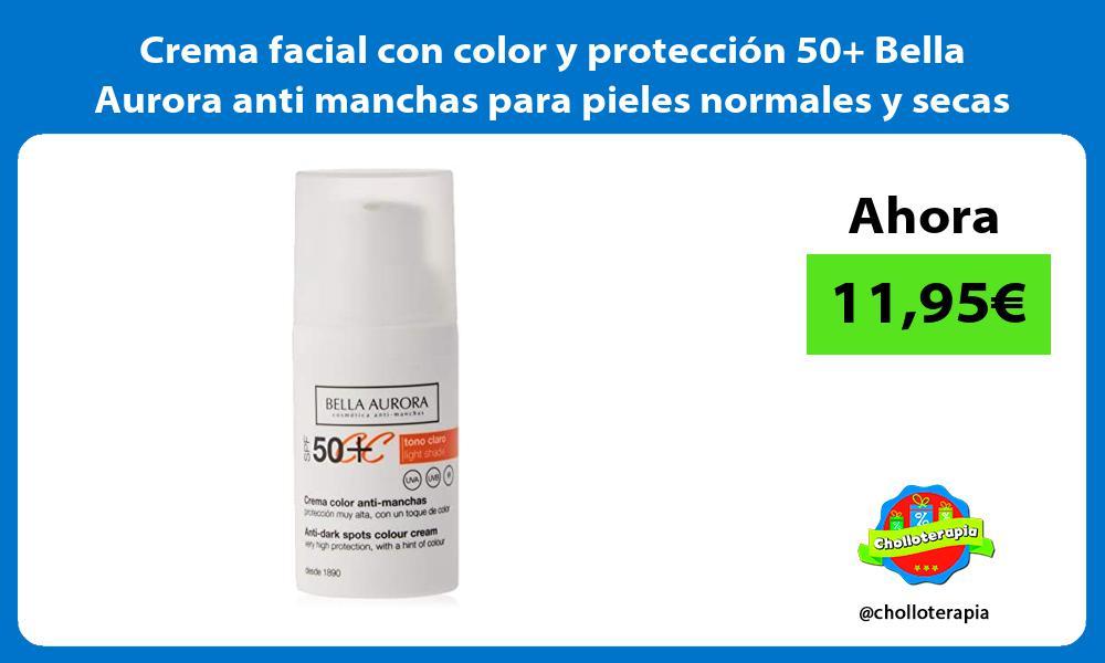 Crema facial con color y protección 50 Bella Aurora anti manchas para pieles normales y secas