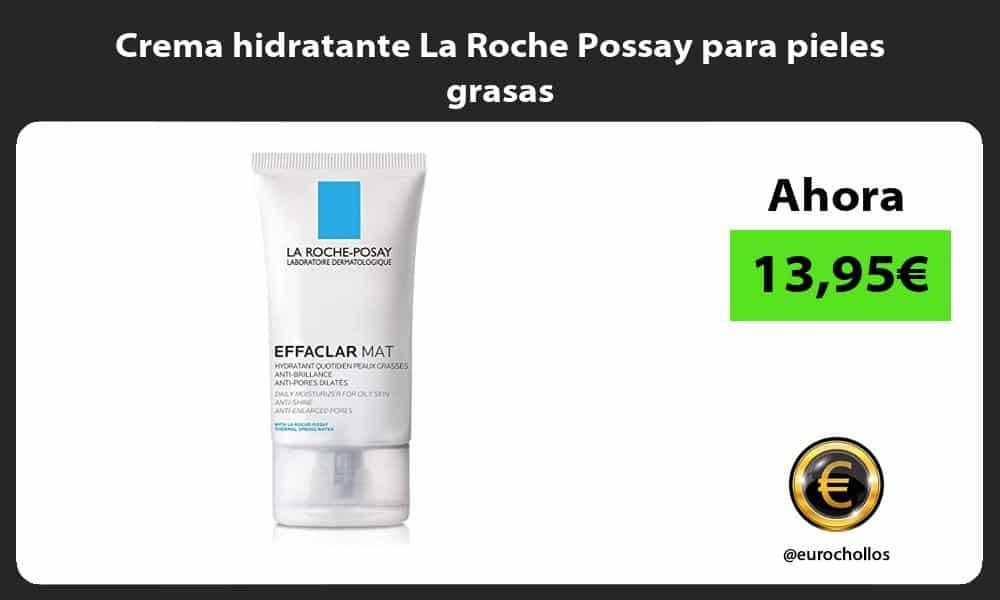 Crema hidratante La Roche Possay para pieles grasas