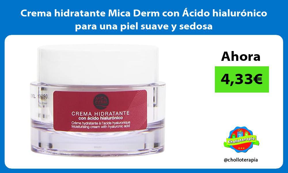 Crema hidratante Mica Derm con Ácido hialurónico para una piel suave y sedosa