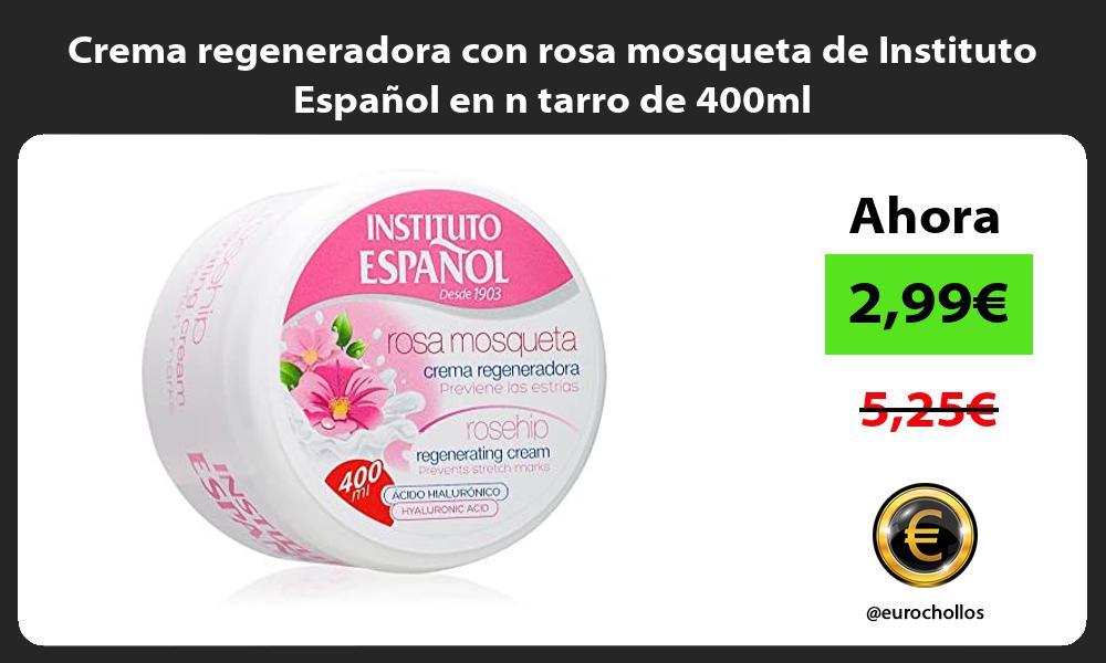 Crema regeneradora con rosa mosqueta de Instituto Español en n tarro de 400ml