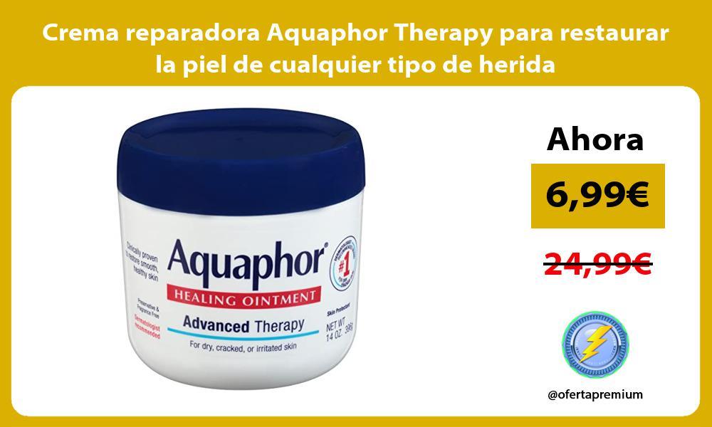 Crema reparadora Aquaphor Therapy para restaurar la piel de cualquier tipo de herida