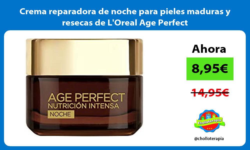 Crema reparadora de noche para pieles maduras y resecas de LOreal Age Perfect