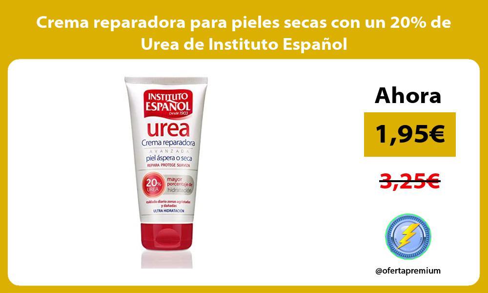 Crema reparadora para pieles secas con un 20 de Urea de Instituto Español