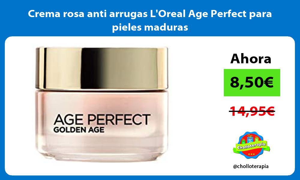 Crema rosa anti arrugas LOreal Age Perfect para pieles maduras
