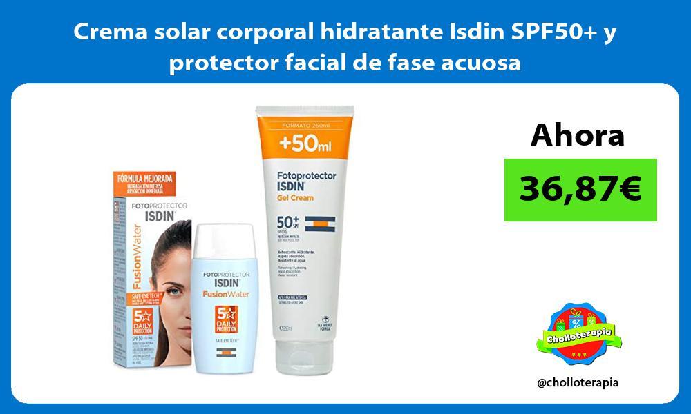 Crema solar corporal hidratante Isdin SPF50 y protector facial de fase acuosa