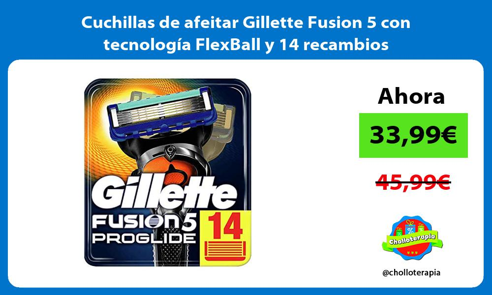 Cuchillas de afeitar Gillette Fusion 5 con tecnología FlexBall y 14 recambios